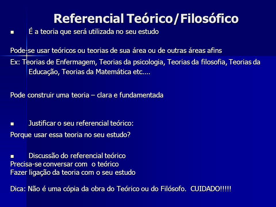 Referencial Teórico/Filosófico É a teoria que será utilizada no seu estudo É a teoria que será utilizada no seu estudo Pode-se usar teóricos ou teoria