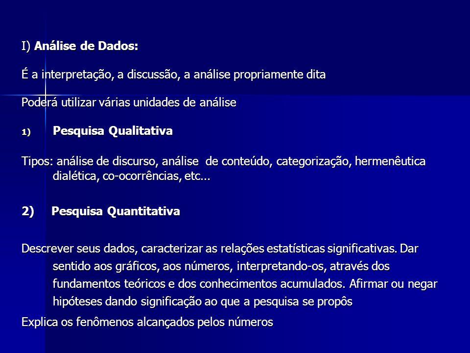 I) Análise de Dados: É a interpretação, a discussão, a análise propriamente dita Poderá utilizar várias unidades de análise 1) Pesquisa Qualitativa Ti