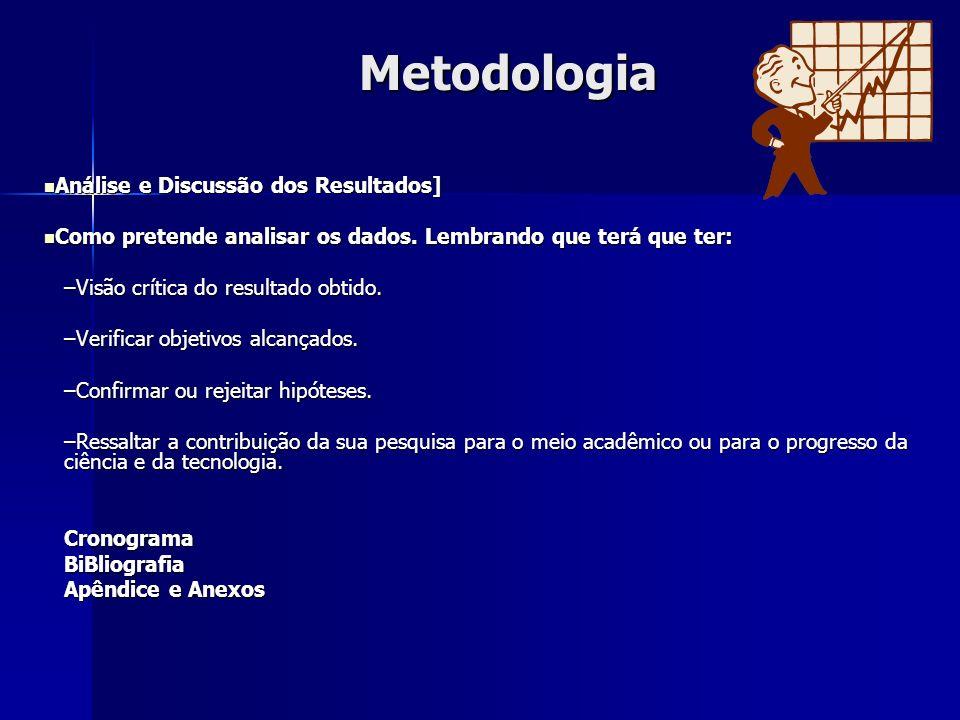 Metodologia Análise e Discussão dos Resultados] Análise e Discussão dos Resultados] Como pretende analisar os dados. Lembrando que terá que ter: Como