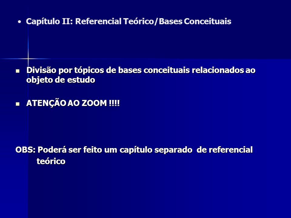 Capítulo II: Referencial Teórico/Bases Conceituais Divisão por tópicos de bases conceituais relacionados ao objeto de estudo Divisão por tópicos de ba