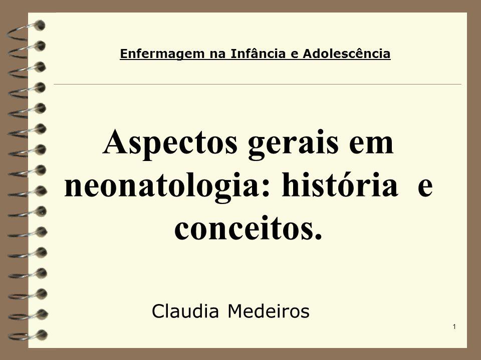 1 Aspectos gerais em neonatologia: história e conceitos. Claudia Medeiros Enfermagem na Infância e Adolescência
