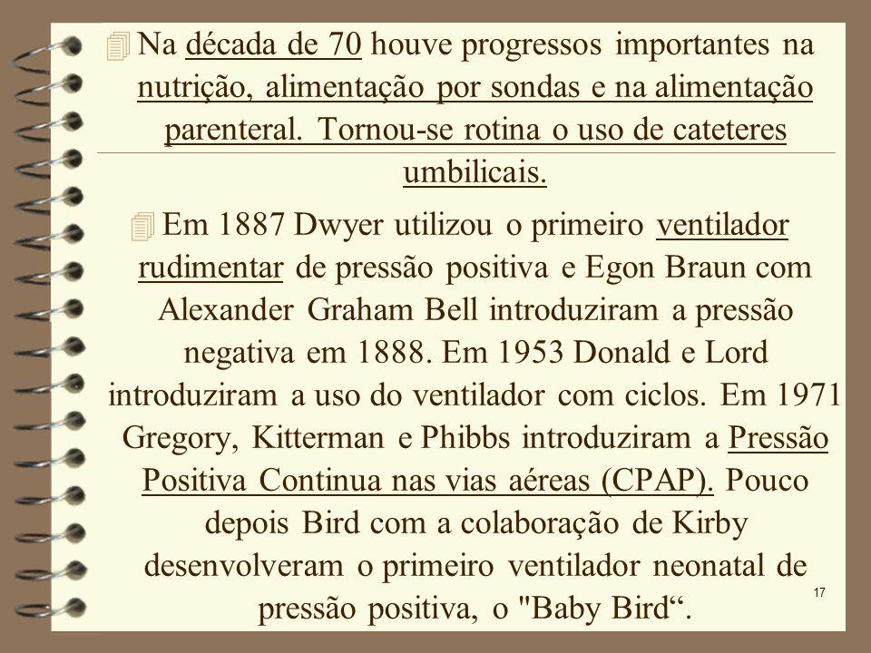 17 Na década de 70 houve progressos importantes na nutrição, alimentação por sondas e na alimentação parenteral. Tornou-se rotina o uso de cateteres u