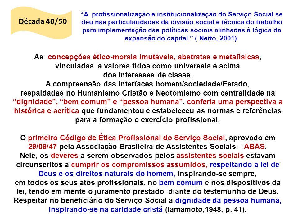Década 40/50 A profissionalização e institucionalização do Serviço Social se deu nas particularidades da divisão social e técnica do trabalho para imp