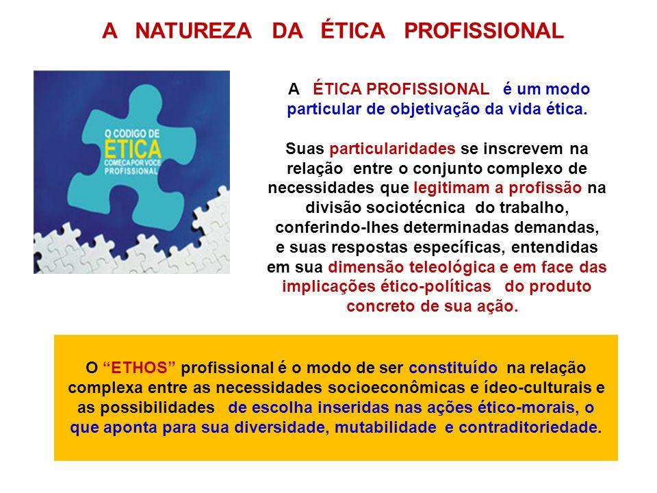 A ÉTICA PROFISSIONAL é um modo particular de objetivação da vida ética. Suas particularidades se inscrevem na relação entre o conjunto complexo de nec