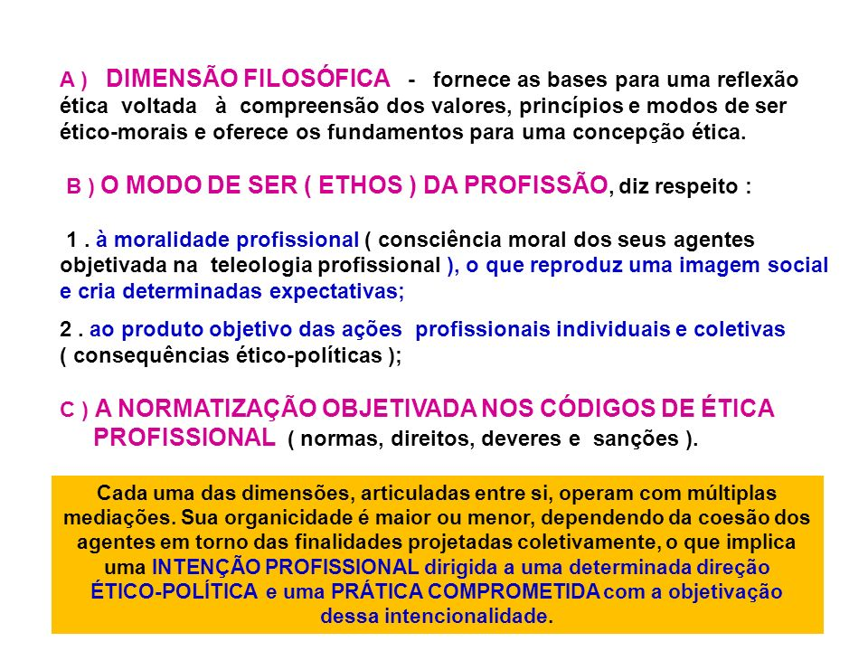 A ) DIMENSÃO FILOSÓFICA - fornece as bases para uma reflexão ética voltada à compreensão dos valores, princípios e modos de ser ético-morais e oferece