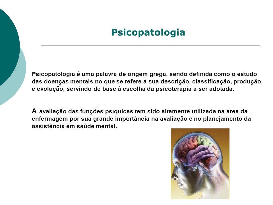 Psicopatologia Psicopatologia é uma palavra de origem grega, sendo definida como o estudo das doenças mentais no que se refere à sua descrição, classi