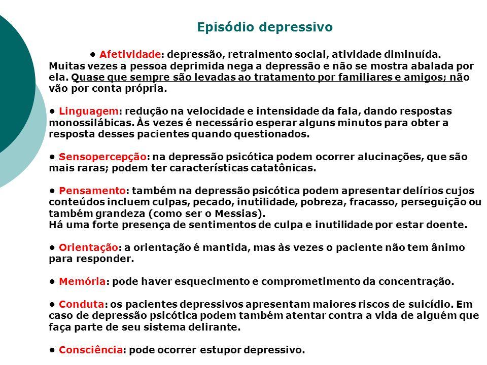 Episódio depressivo Afetividade: depressão, retraimento social, atividade diminuída. Muitas vezes a pessoa deprimida nega a depressão e não se mostra