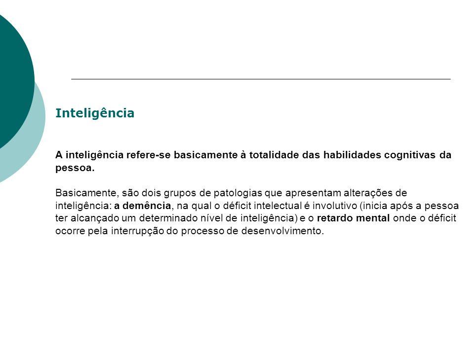 Inteligência A inteligência refere-se basicamente à totalidade das habilidades cognitivas da pessoa. Basicamente, são dois grupos de patologias que ap
