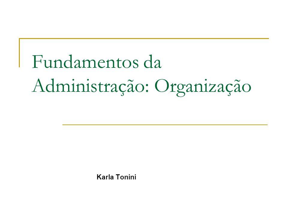Fundamentos da Administração: Organização Karla Tonini
