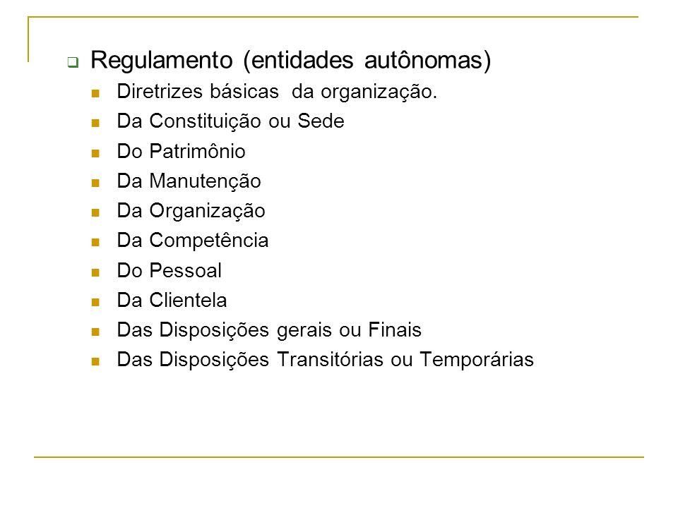 Regulamento (entidades autônomas) Diretrizes básicas da organização. Da Constituição ou Sede Do Patrimônio Da Manutenção Da Organização Da Competência