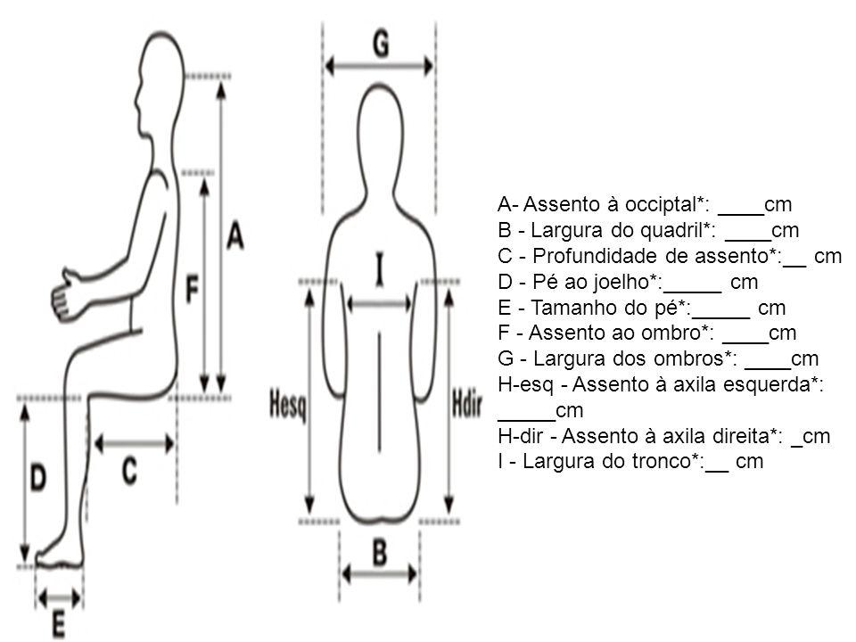 A- Assento à occiptal*: ____cm B - Largura do quadril*: ____cm C - Profundidade de assento*:__ cm D - Pé ao joelho*:_____ cm E - Tamanho do pé*:_____