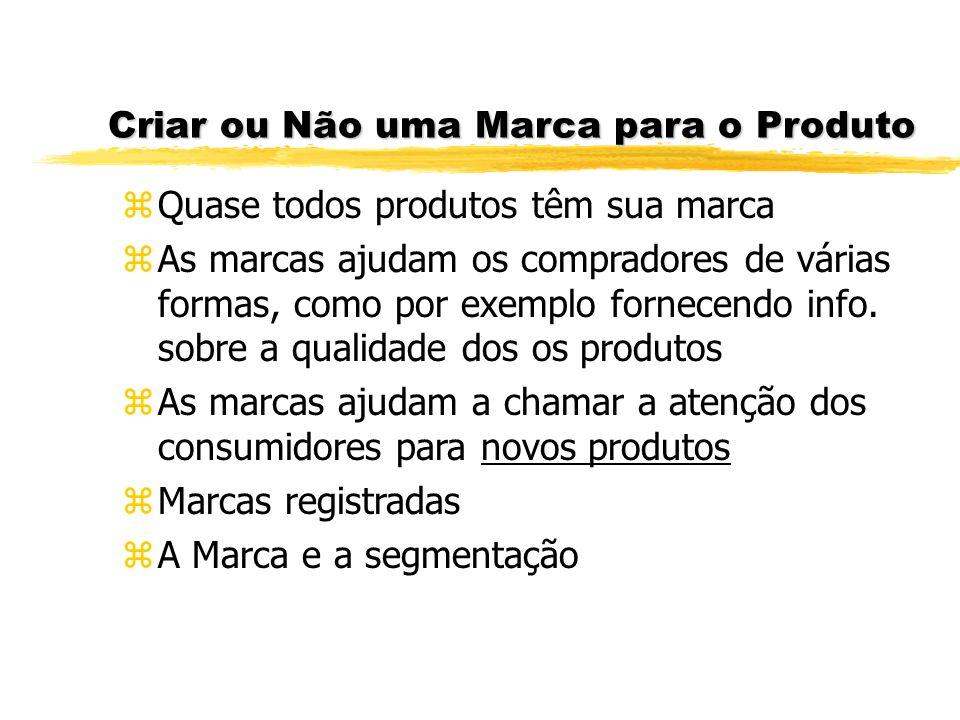 Criar ou Não uma Marca para o Produto zQuase todos produtos têm sua marca zAs marcas ajudam os compradores de várias formas, como por exemplo fornecen
