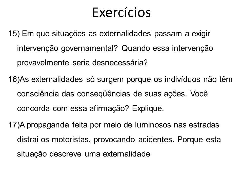 Exercícios 15) Em que situações as externalidades passam a exigir intervenção governamental? Quando essa intervenção provavelmente seria desnecessária