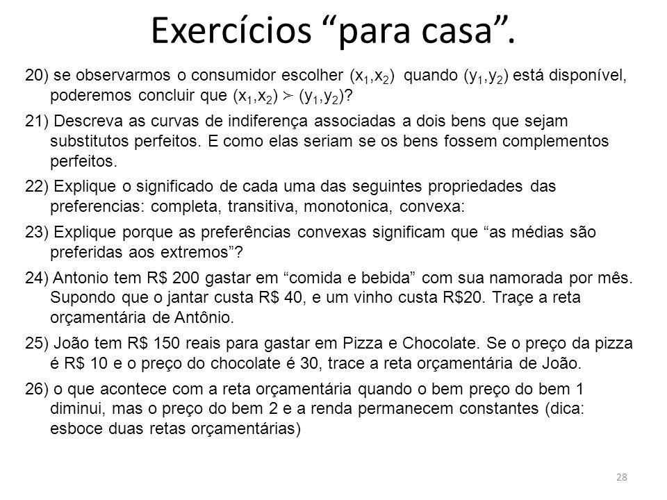 Exercícios para casa. 20) se observarmos o consumidor escolher (x 1,x 2 ) quando (y 1,y 2 ) está disponível, poderemos concluir que (x 1,x 2 ) (y 1,y
