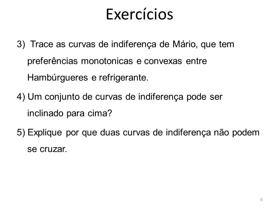 Exercícios 3) Trace as curvas de indiferença de Mário, que tem preferências monotonicas e convexas entre Hambúrgueres e refrigerante. 4) Um conjunto d