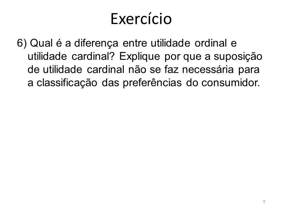 Exercício 6) Qual é a diferença entre utilidade ordinal e utilidade cardinal? Explique por que a suposição de utilidade cardinal não se faz necessária