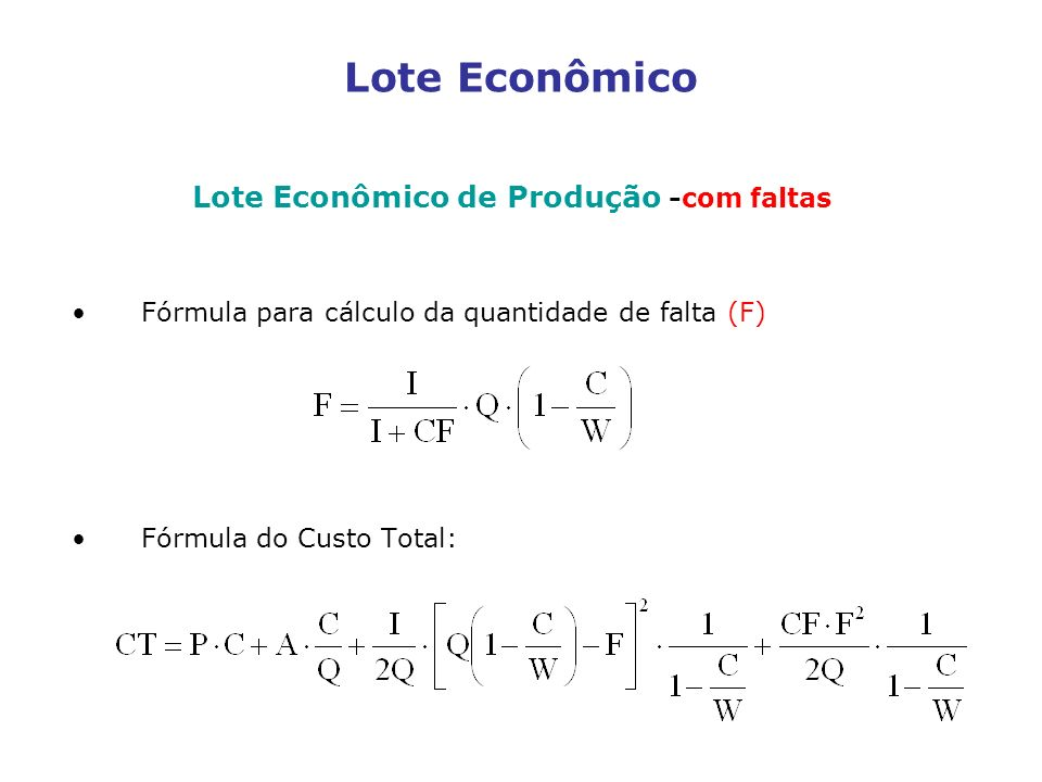 Lote Econômico Lote Econômico de Produção -com faltas Fórmula para cálculo da quantidade de falta (F) Fórmula do Custo Total: