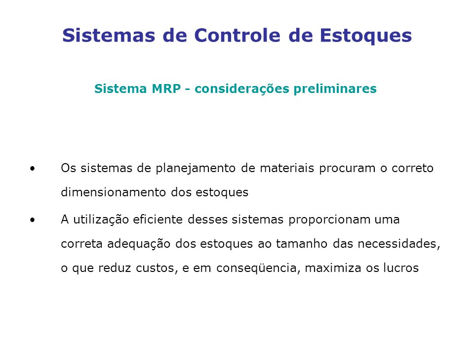 Sistemas de Controle de Estoques Sistema MRP - considerações preliminares Os sistemas de planejamento de materiais procuram o correto dimensionamento