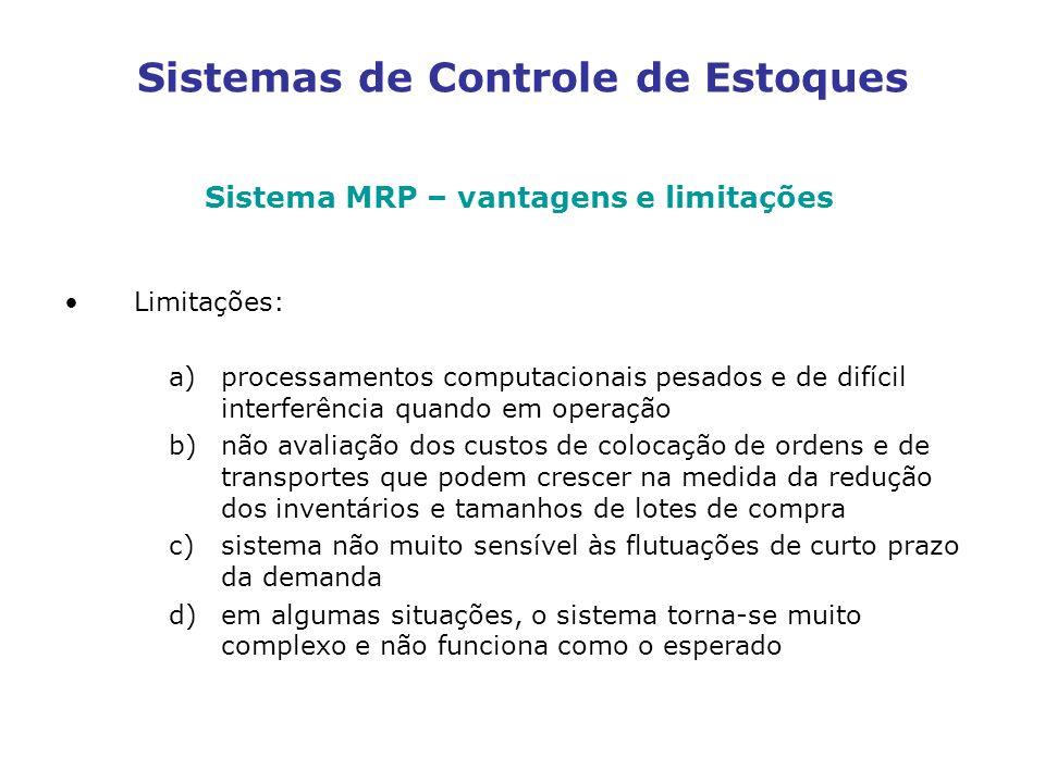 Sistemas de Controle de Estoques Sistema MRP – vantagens e limitações Limitações: a)processamentos computacionais pesados e de difícil interferência q