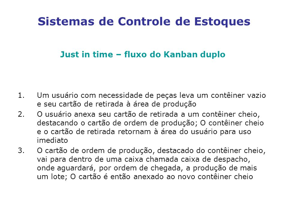 Sistemas de Controle de Estoques Just in time – fluxo do Kanban duplo 1.Um usuário com necessidade de peças leva um contêiner vazio e seu cartão de re