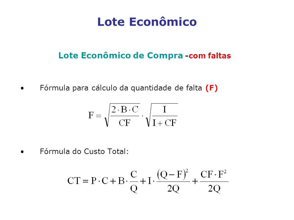 Lote Econômico Lote Econômico de Compra -com faltas Fórmula para cálculo da quantidade de falta (F) Fórmula do Custo Total: