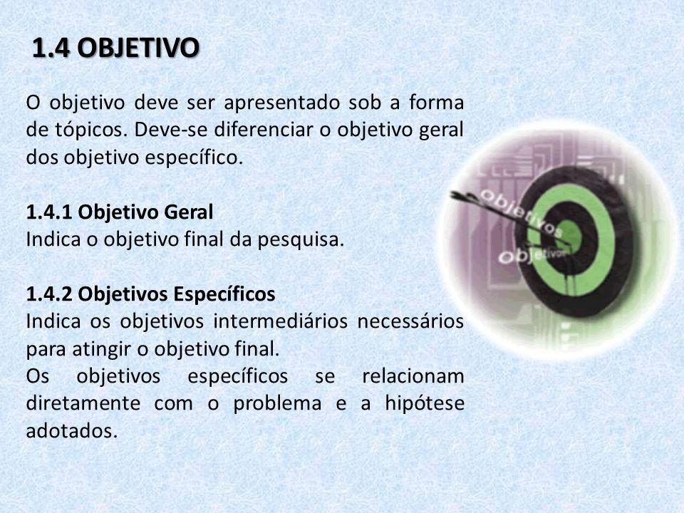 1.4 OBJETIVO O objetivo deve ser apresentado sob a forma de tópicos. Deve-se diferenciar o objetivo geral dos objetivo específico. 1.4.1 Objetivo Gera