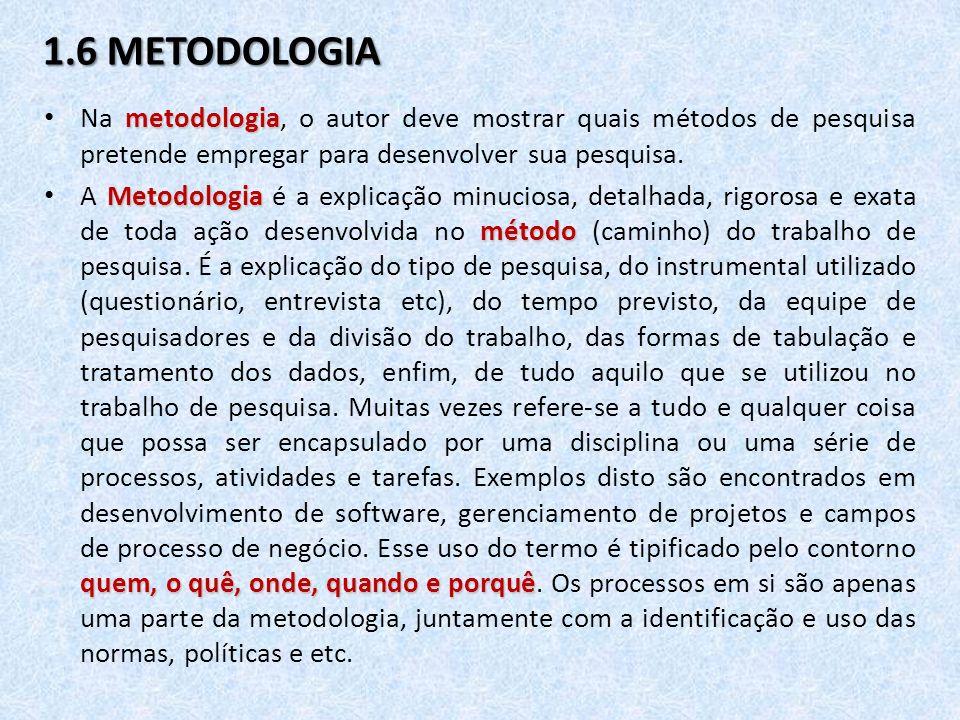 1.6 METODOLOGIA metodologia Na metodologia, o autor deve mostrar quais métodos de pesquisa pretende empregar para desenvolver sua pesquisa. Metodologi