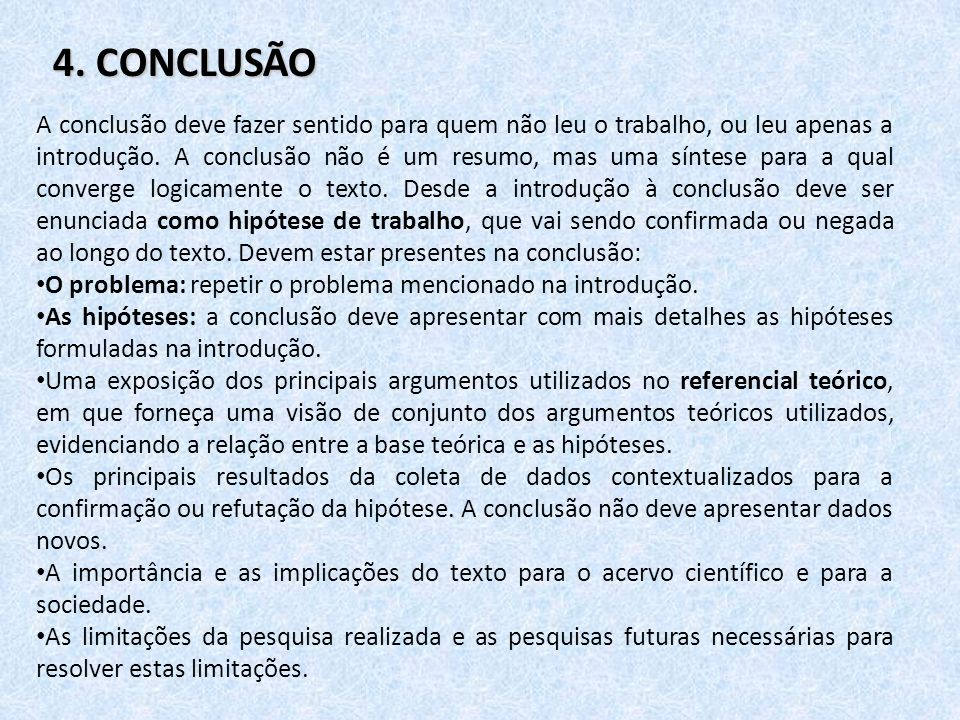 4. CONCLUSÃO A conclusão deve fazer sentido para quem não leu o trabalho, ou leu apenas a introdução. A conclusão não é um resumo, mas uma síntese par