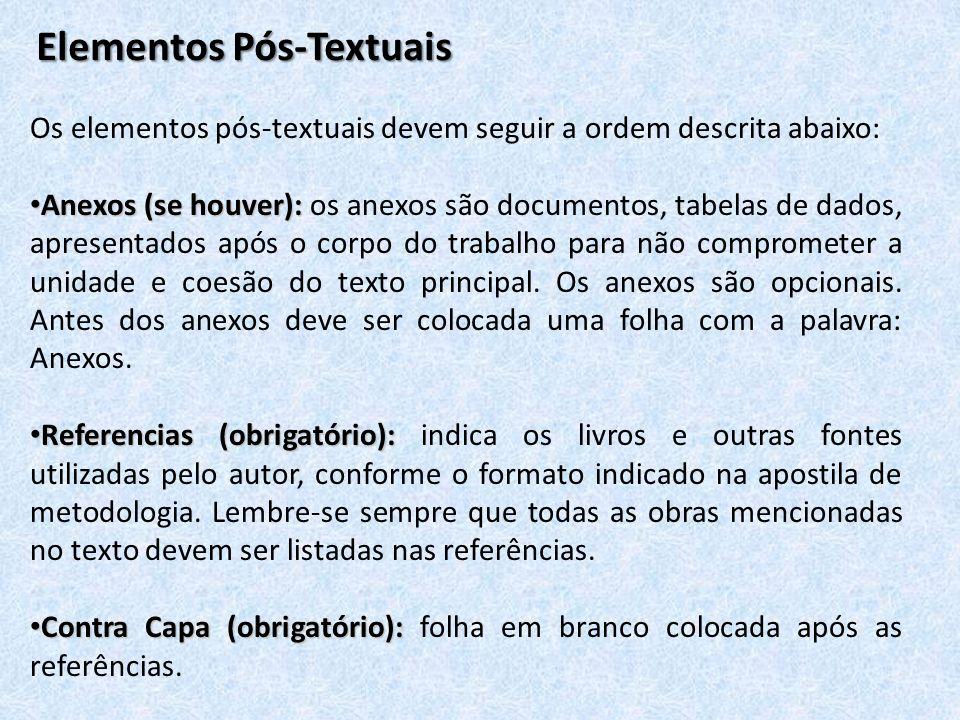 Elementos Pós-Textuais Os elementos pós-textuais devem seguir a ordem descrita abaixo: Anexos (se houver): Anexos (se houver): os anexos são documento