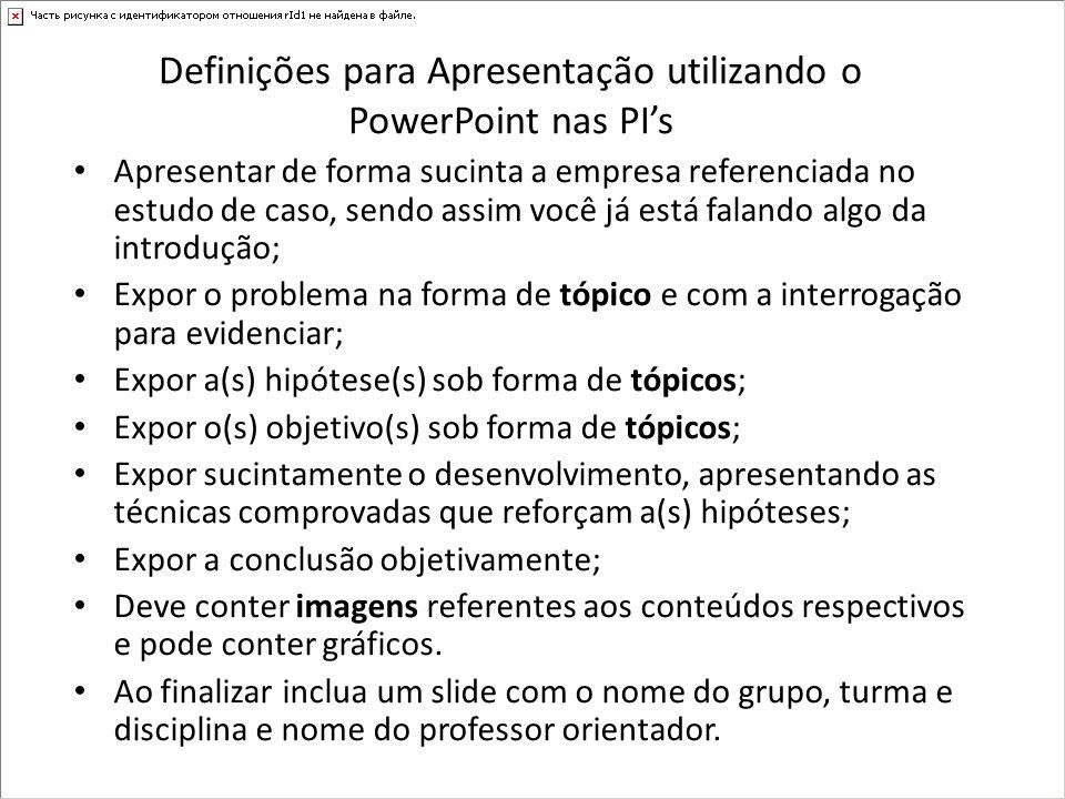 Definições para Apresentação utilizando o PowerPoint nas PIs Apresentar de forma sucinta a empresa referenciada no estudo de caso, sendo assim você já