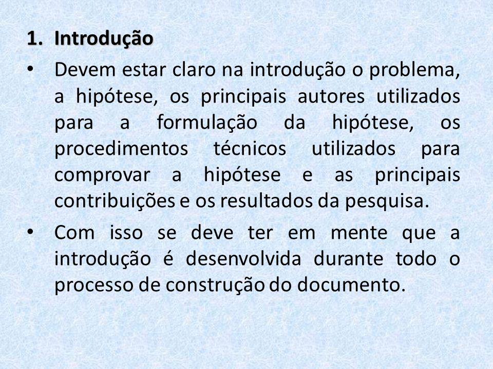 1.Introdução Devem estar claro na introdução o problema, a hipótese, os principais autores utilizados para a formulação da hipótese, os procedimentos