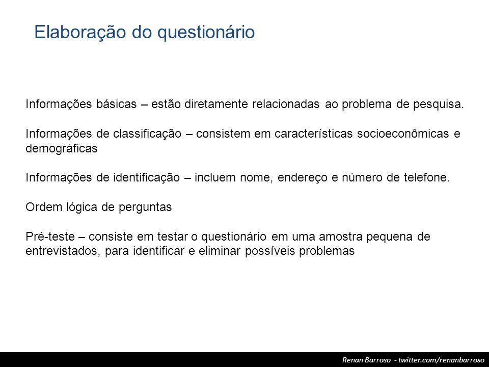 Renan Barroso - twitter.com/renanbarroso Elaboração do questionário Informações básicas – estão diretamente relacionadas ao problema de pesquisa. Info