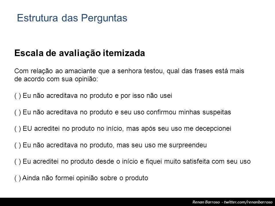 Renan Barroso - twitter.com/renanbarroso Escala de avaliação itemizada Com relação ao amaciante que a senhora testou, qual das frases está mais de aco