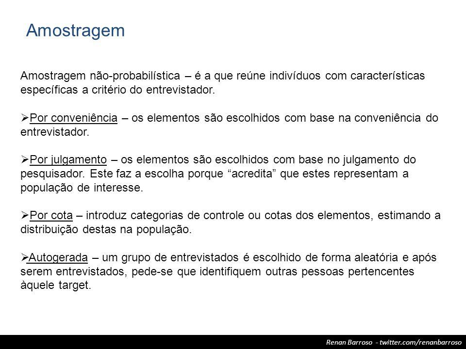 Renan Barroso - twitter.com/renanbarroso Amostragem Amostragem não-probabilística – é a que reúne indivíduos com características específicas a critéri