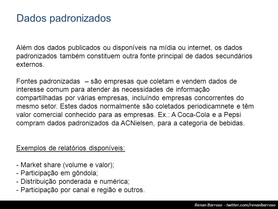 Renan Barroso - twitter.com/renanbarroso Além dos dados publicados ou disponíveis na mídia ou internet, os dados padronizados também constituem outra