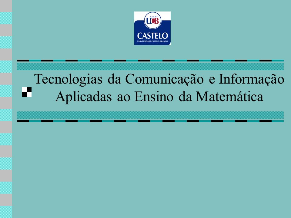Tecnologias da Comunicação e Informação Aplicadas ao Ensino da Matemática