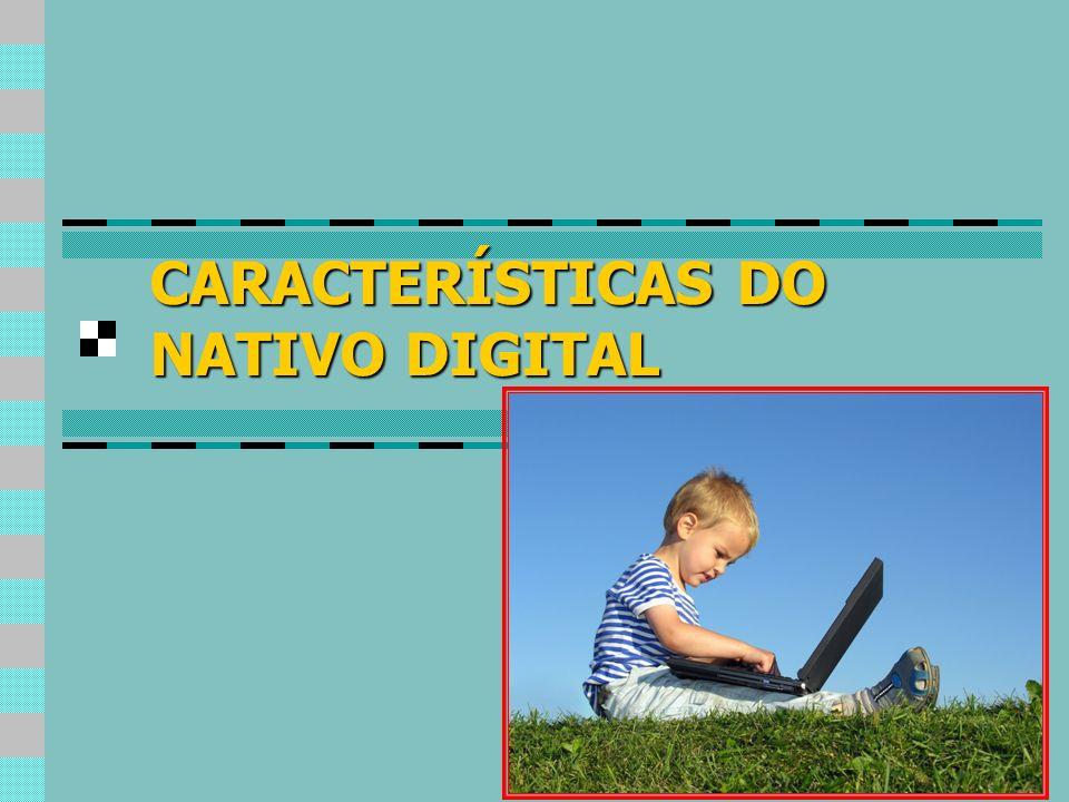 CARACTERÍSTICAS DO NATIVO DIGITAL