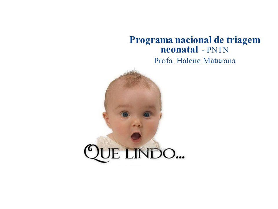 Triagem Neonatal Triagem Neonatal : metodologia de rastreamento especificamente na população com idade de 0 a 30 dias de vida.