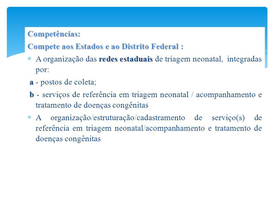 Competências: Compete aos Estados e ao Distrito Federal : redes estaduais A organização das redes estaduais de triagem neonatal, integradas por: a a -