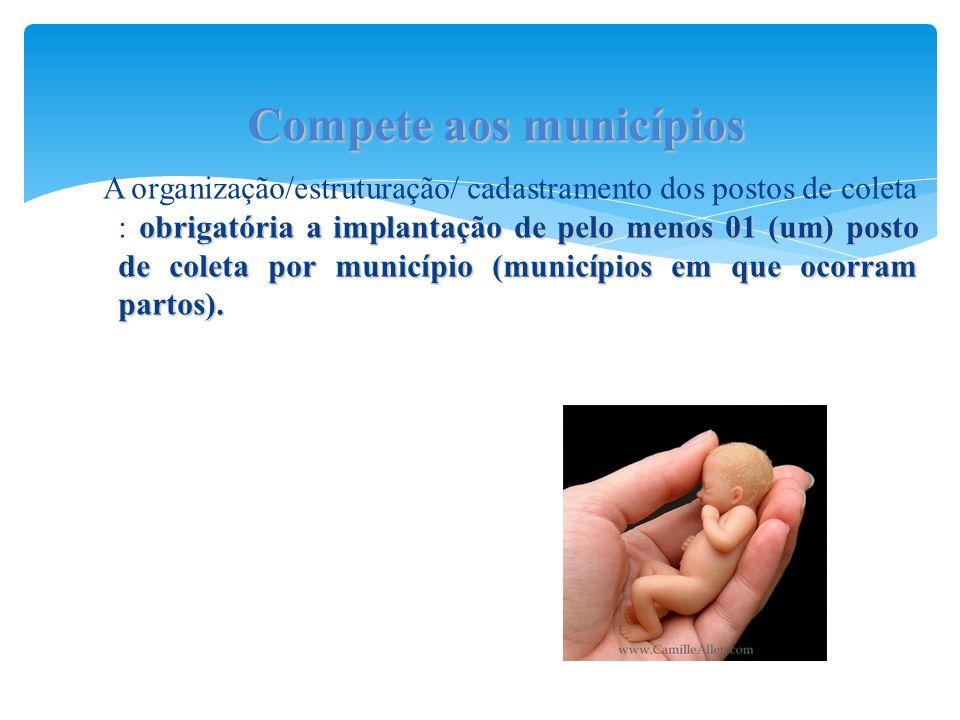 obrigatória a implantação de pelo menos 01 (um) posto de coleta por município (municípios em que ocorram partos). A organização/estruturação/ cadastra
