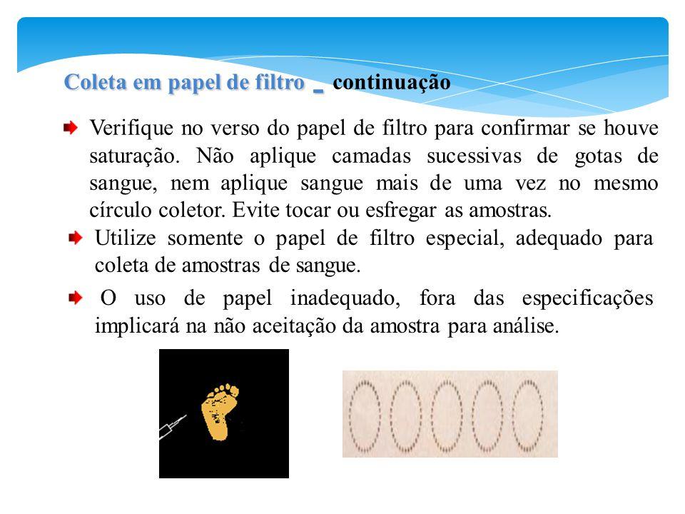 Coleta em papel de filtro - Coleta em papel de filtro - continuação Verifique no verso do papel de filtro para confirmar se houve saturação. Não apliq