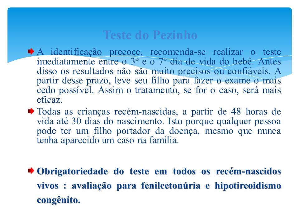 A identificação precoce, recomenda-se realizar o teste imediatamente entre o 3º e o 7º dia de vida do bebê. Antes disso os resultados não são muito pr