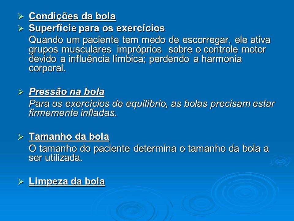Condições de segurança Condições de segurança Ao usar a bola suíça a segurança do paciente deve ser a preocupação primária do terapeuta durante todo tempo.