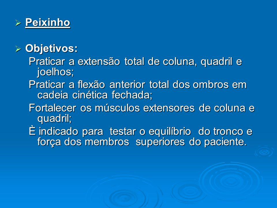 Peixinho Peixinho Objetivos: Objetivos: Praticar a extensão total de coluna, quadril e joelhos; Praticar a flexão anterior total dos ombros em cadeia