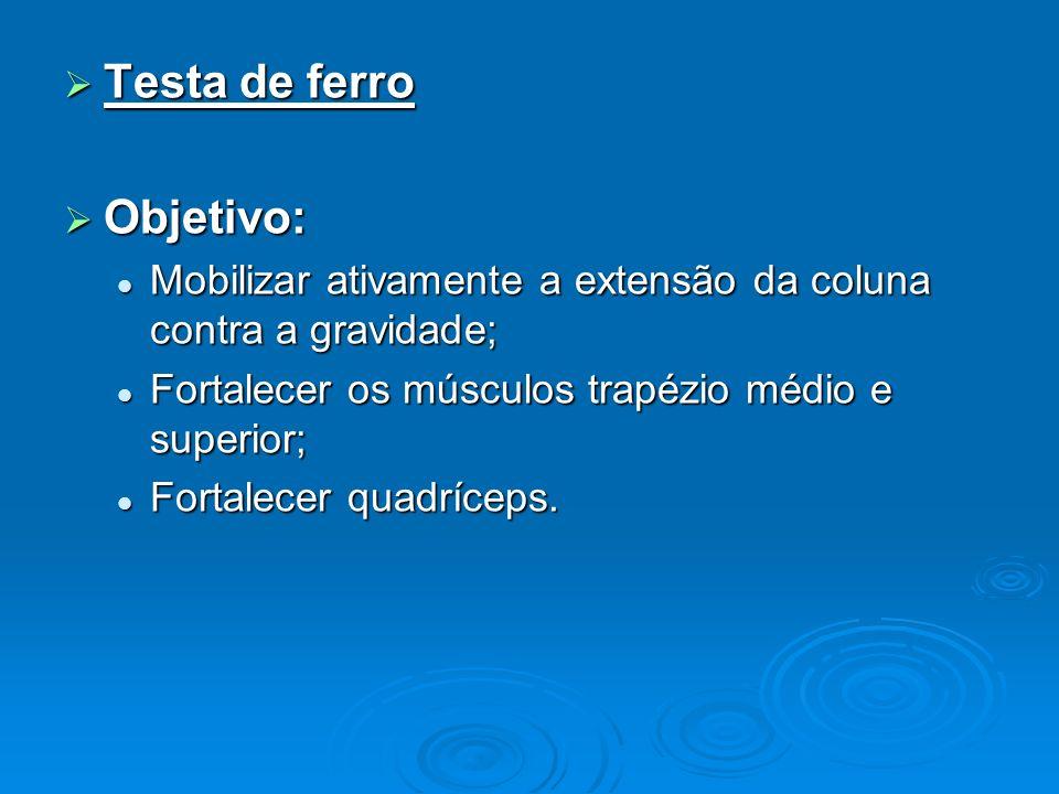 Testa de ferro Testa de ferro Objetivo: Objetivo: Mobilizar ativamente a extensão da coluna contra a gravidade; Mobilizar ativamente a extensão da col