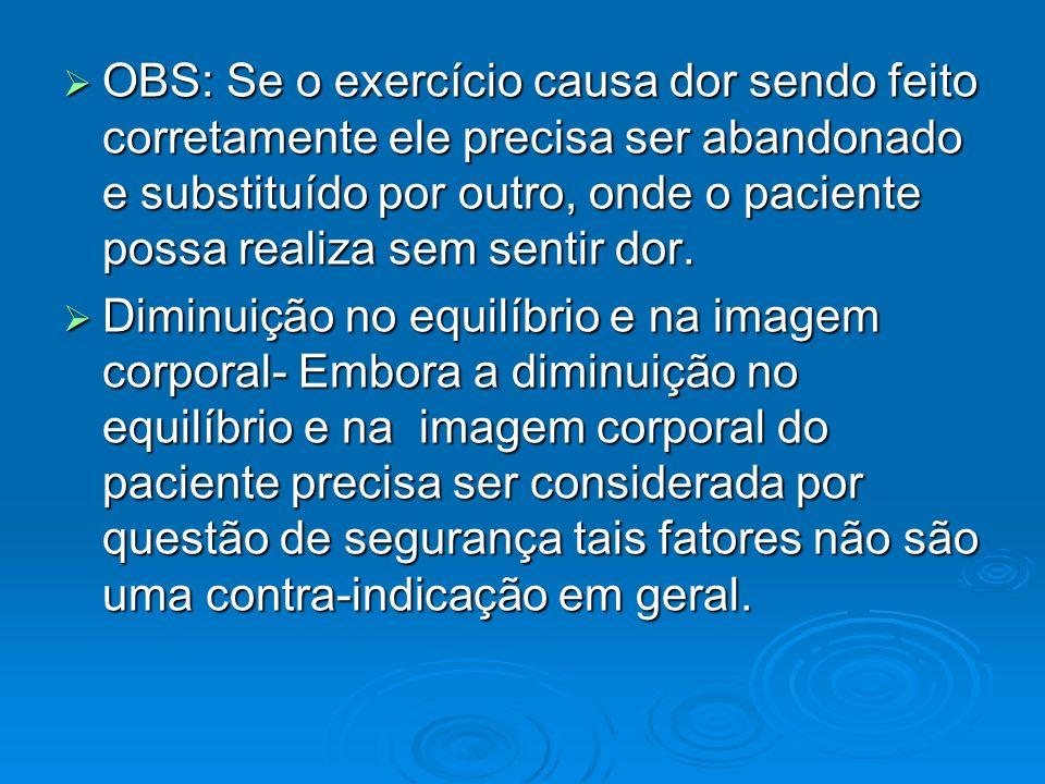 OBS: Se o exercício causa dor sendo feito corretamente ele precisa ser abandonado e substituído por outro, onde o paciente possa realiza sem sentir do