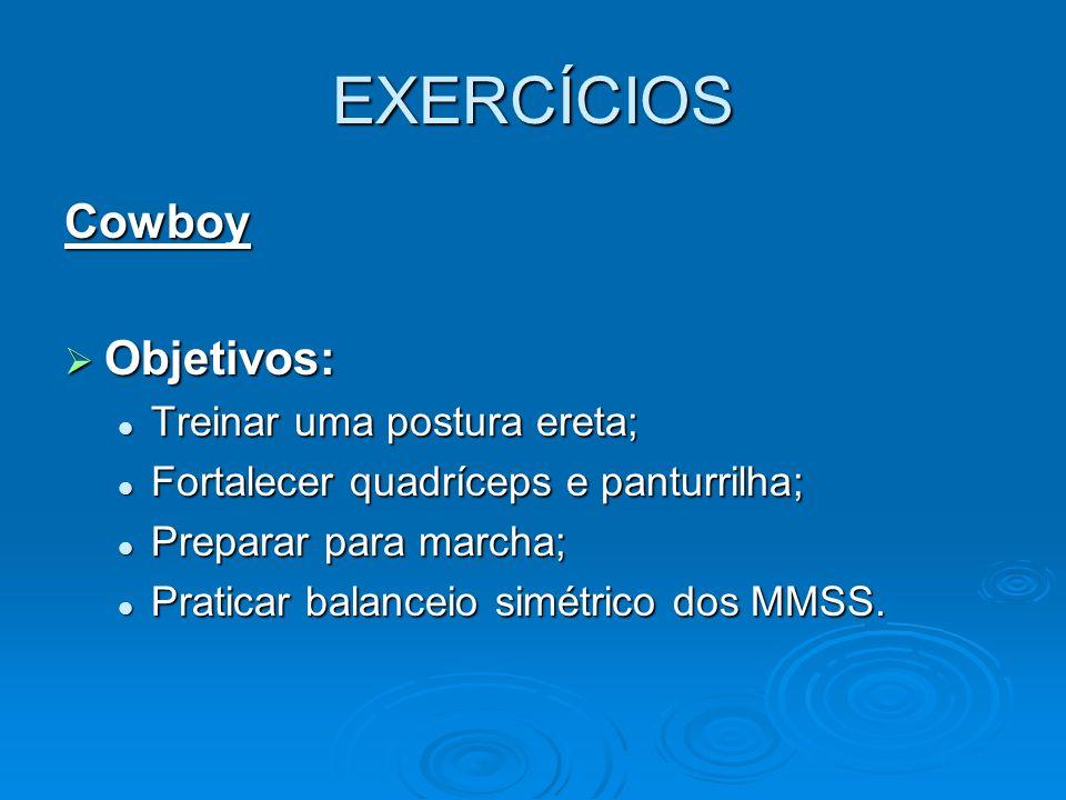 EXERCÍCIOS Cowboy Objetivos: Objetivos: Treinar uma postura ereta; Treinar uma postura ereta; Fortalecer quadríceps e panturrilha; Fortalecer quadríce