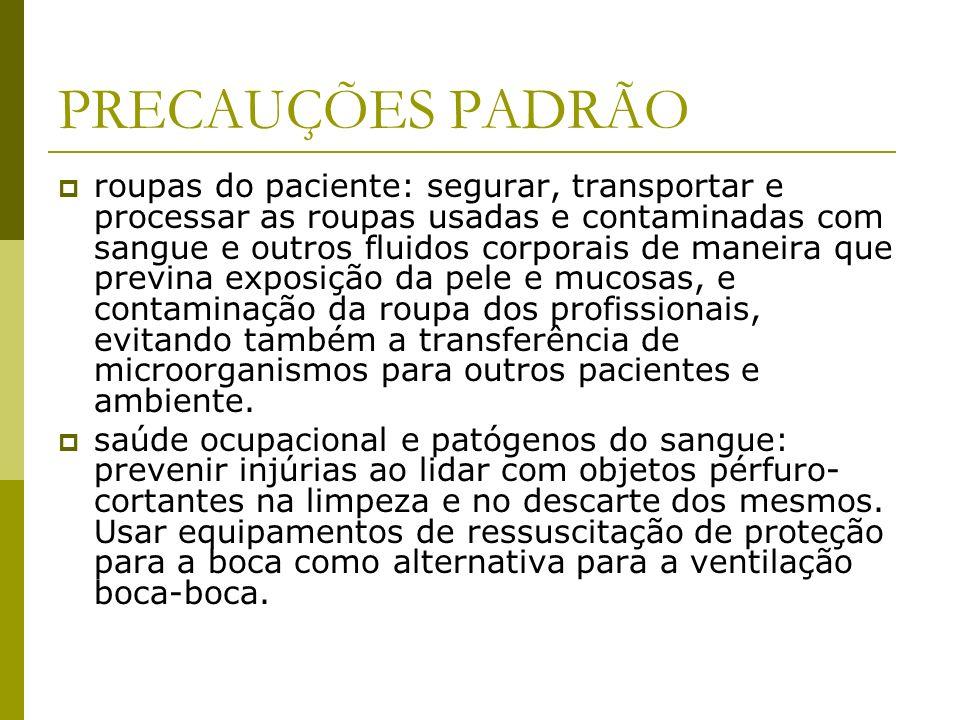 PRECAUÇÕES PADRÃO roupas do paciente: segurar, transportar e processar as roupas usadas e contaminadas com sangue e outros fluidos corporais de maneir