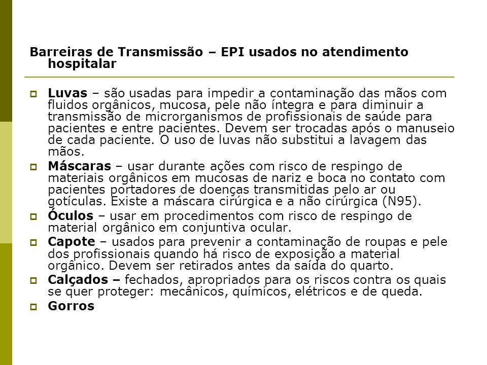 Barreiras de Transmissão – EPI usados no atendimento hospitalar Luvas – são usadas para impedir a contaminação das mãos com fluidos orgânicos, mucosa,