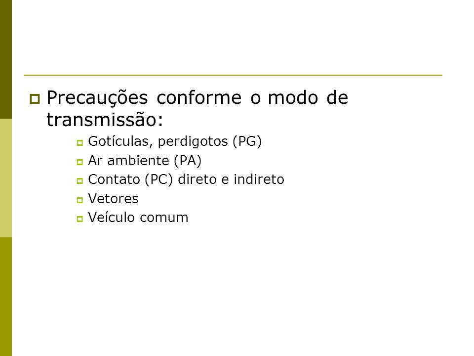 Precauções conforme o modo de transmissão: Gotículas, perdigotos (PG) Ar ambiente (PA) Contato (PC) direto e indireto Vetores Veículo comum